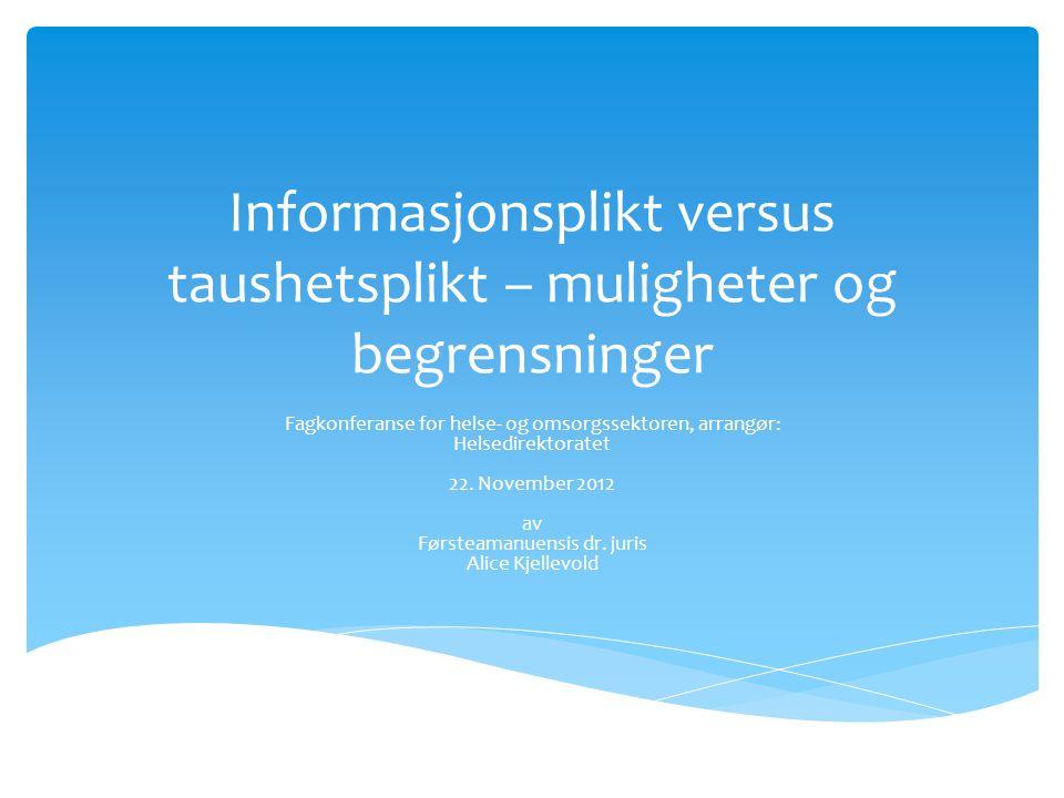 Informasjonsplikt versus taushetsplikt – muligheter og begrensninger Fagkonferanse for helse- og omsorgssektoren, arrangør: Helsedirektoratet 22. Nove