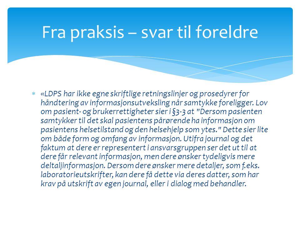  «LDPS har ikke egne skriftlige retningslinjer og prosedyrer for håndtering av informasjonsutveksling når samtykke foreligger. Lov om pasient- og bru