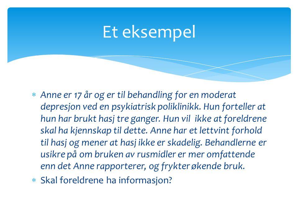  Anne er 17 år og er til behandling for en moderat depresjon ved en psykiatrisk poliklinikk. Hun forteller at hun har brukt hasj tre ganger. Hun vil