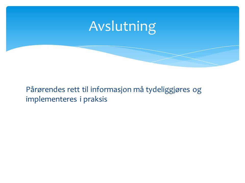 Pårørendes rett til informasjon må tydeliggjøres og implementeres i praksis Avslutning