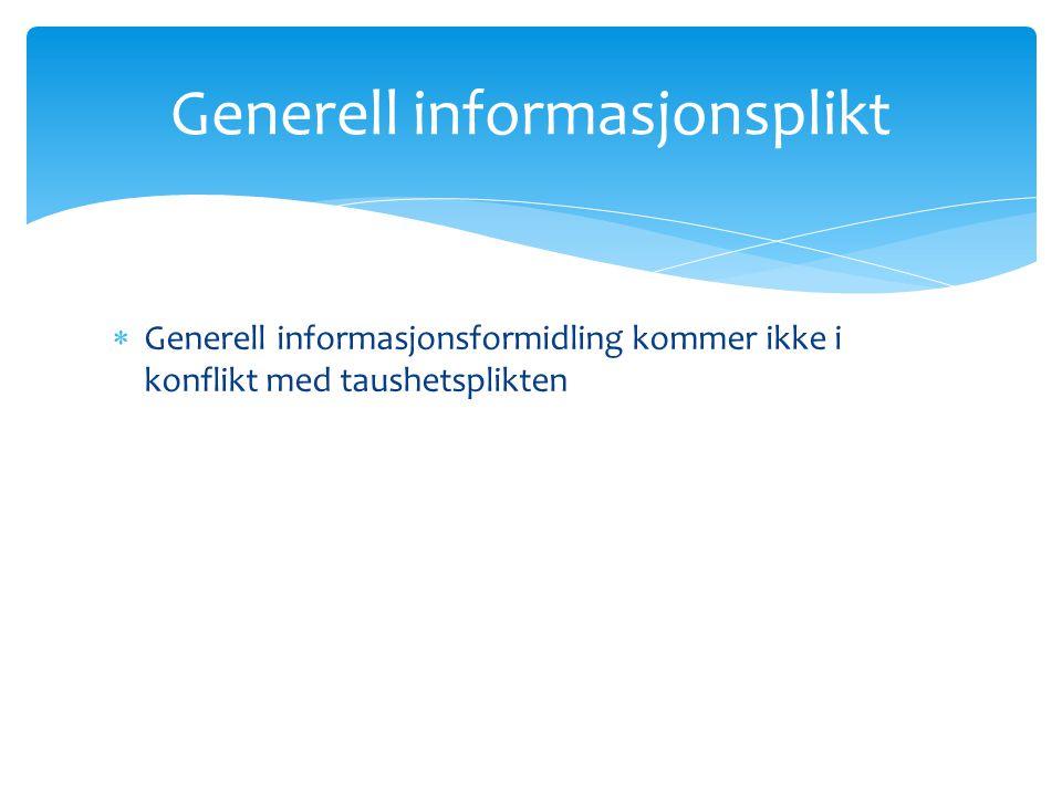  Generell informasjonsformidling kommer ikke i konflikt med taushetsplikten Generell informasjonsplikt