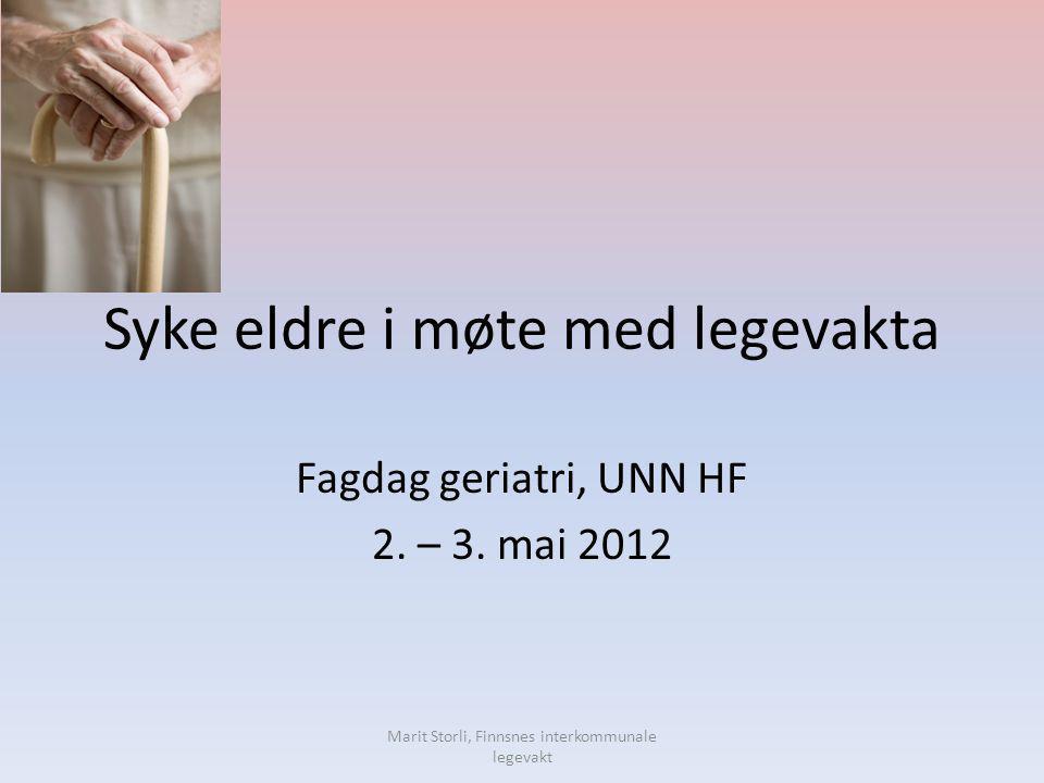 Syke eldre i møte med legevakta Fagdag geriatri, UNN HF 2. – 3. mai 2012 Marit Storli, Finnsnes interkommunale legevakt