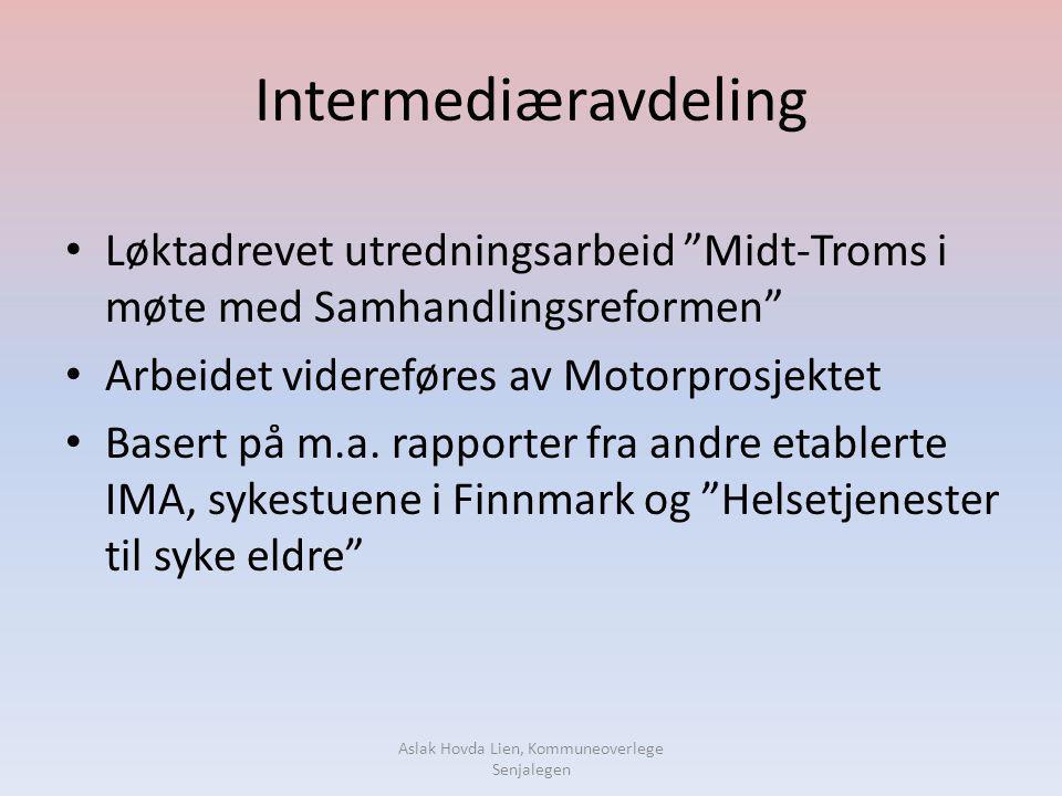 """Intermediæravdeling • Løktadrevet utredningsarbeid """"Midt-Troms i møte med Samhandlingsreformen"""" • Arbeidet videreføres av Motorprosjektet • Basert på"""
