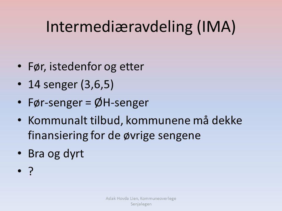 Intermediæravdeling (IMA) • Før, istedenfor og etter • 14 senger (3,6,5) • Før-senger = ØH-senger • Kommunalt tilbud, kommunene må dekke finansiering