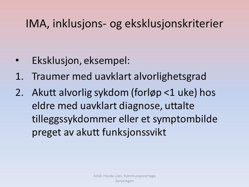 IMA, inklusjons- og eksklusjonskriterier • Eksklusjon, eksempel: 1.Traumer med uavklart alvorlighetsgrad 2.Akutt alvorlig sykdom (forløp <1 uke) hos e