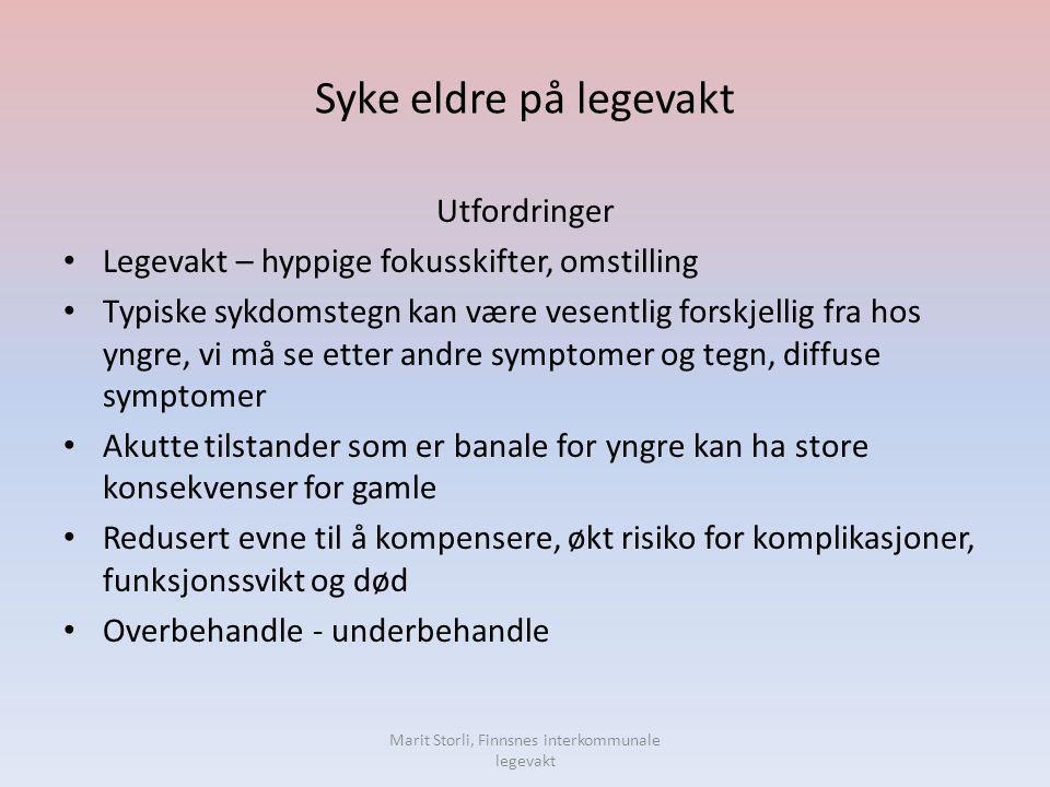 Syke eldre på legevakt Marit Storli, Finnsnes interkommunale legevakt Utfordringer • Legevakt – hyppige fokusskifter, omstilling • Typiske sykdomstegn