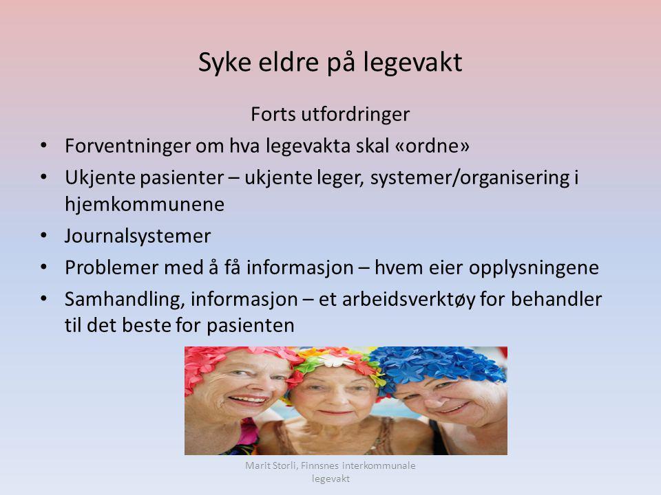 Syke eldre på legevakt Forts utfordringer • Forventninger om hva legevakta skal «ordne» • Ukjente pasienter – ukjente leger, systemer/organisering i h