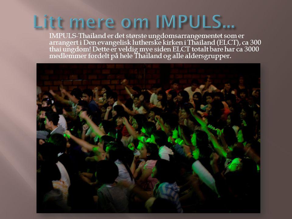 IMPULS-Thailand er det største ungdomsarrangementet som er arrangert i Den evangelisk lutherske kirken i Thailand (ELCT), ca 300 thai ungdom! Dette er