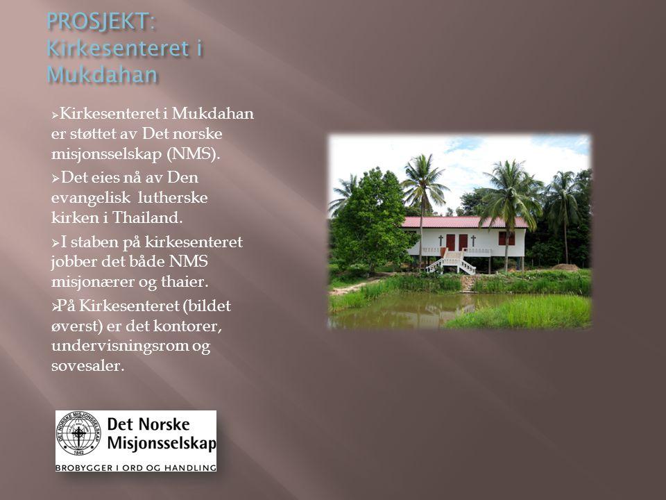 PROSJEKT: Kirkesenteret i Mukdahan  Kirkesenteret i Mukdahan er støttet av Det norske misjonsselskap (NMS).  Det eies nå av Den evangelisk lutherske