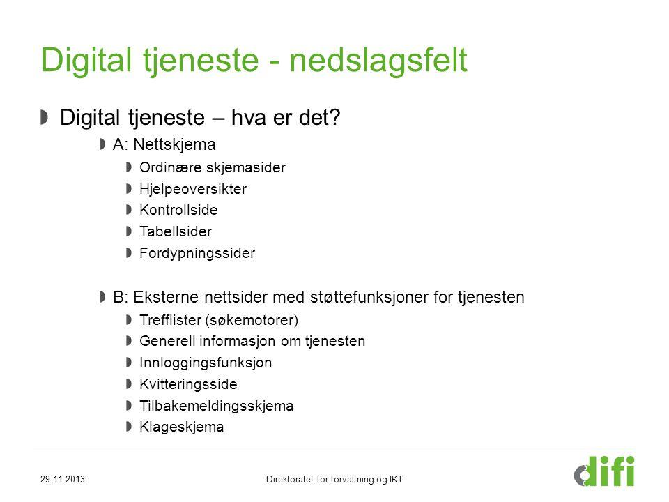 29.11.2013Direktoratet for forvaltning og IKT Digital tjeneste - nedslagsfelt Digital tjeneste – hva er det? A: Nettskjema Ordinære skjemasider Hjelpe