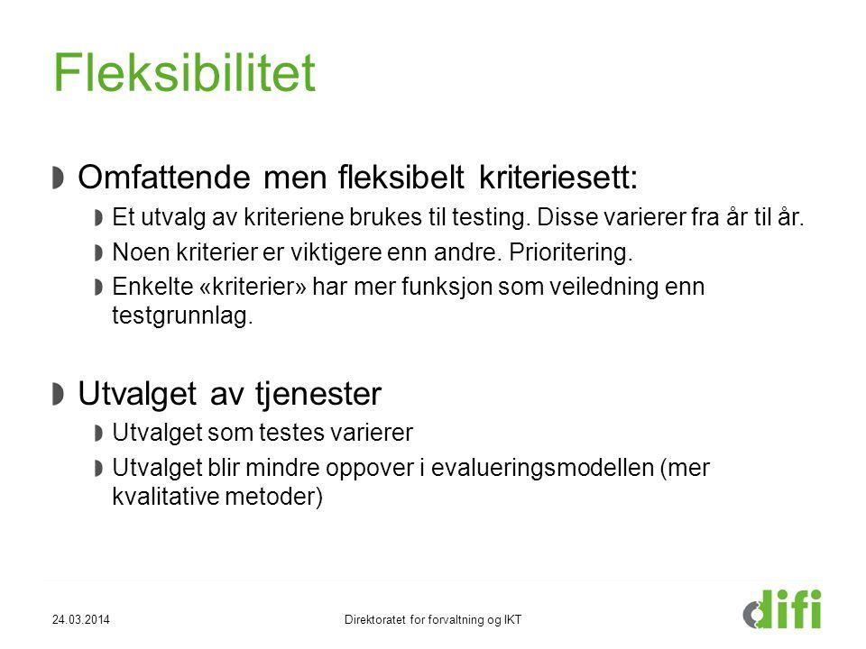 24.03.2014Direktoratet for forvaltning og IKT Fleksibilitet Omfattende men fleksibelt kriteriesett: Et utvalg av kriteriene brukes til testing. Disse
