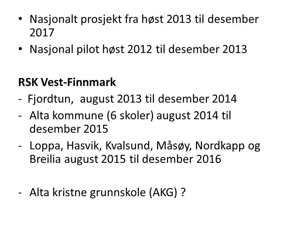 • Nasjonalt prosjekt fra høst 2013 til desember 2017 • Nasjonal pilot høst 2012 til desember 2013 RSK Vest-Finnmark - Fjordtun, august 2013 til desember 2014 -Alta kommune (6 skoler) august 2014 til desember 2015 -Loppa, Hasvik, Kvalsund, Måsøy, Nordkapp og Breilia august 2015 til desember 2016 -Alta kristne grunnskole (AKG) ?