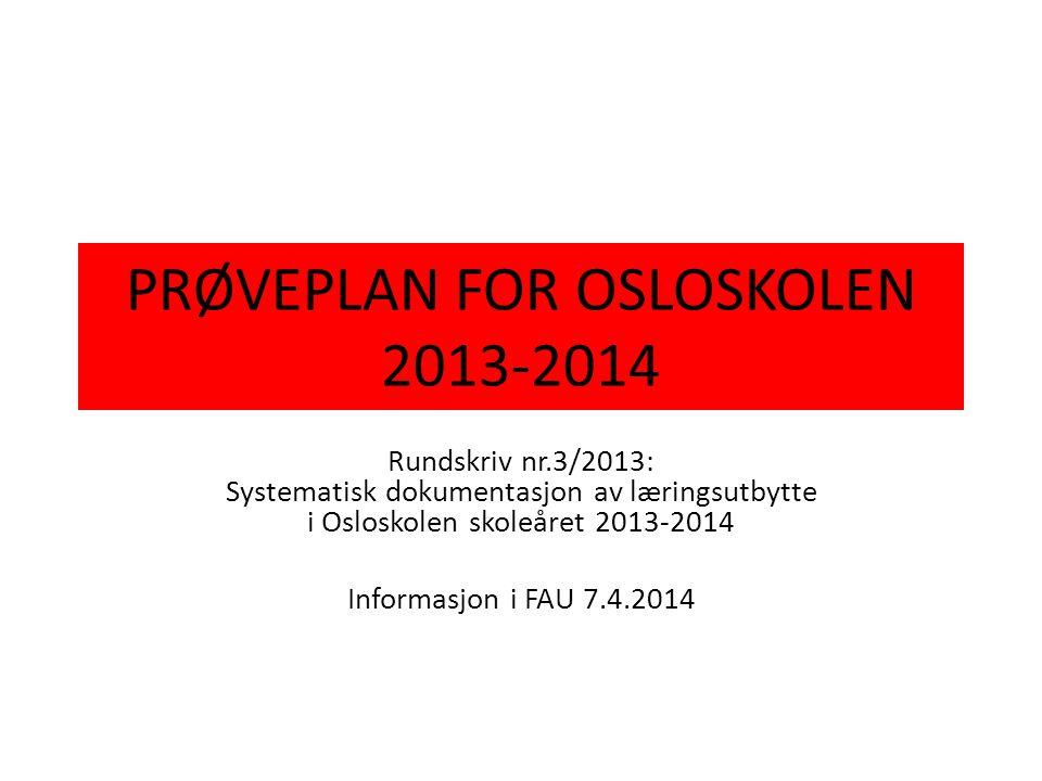PRØVEPLAN FOR OSLOSKOLEN 2013-2014 Rundskriv nr.3/2013: Systematisk dokumentasjon av læringsutbytte i Osloskolen skoleåret 2013-2014 Informasjon i FAU