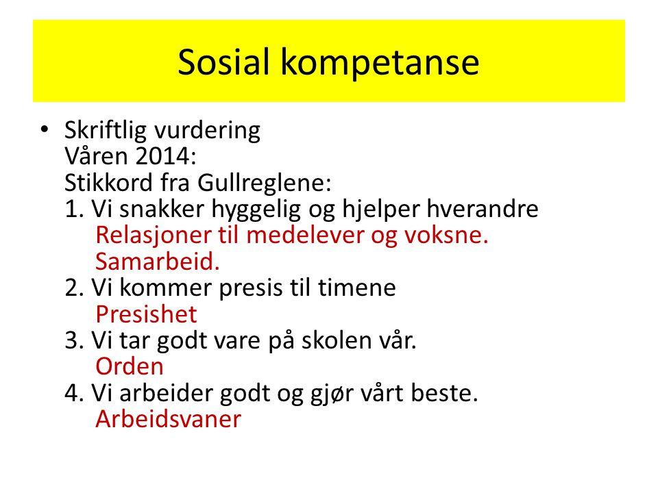 Sosial kompetanse • Skriftlig vurdering Våren 2014: Stikkord fra Gullreglene: 1. Vi snakker hyggelig og hjelper hverandre Relasjoner til medelever og