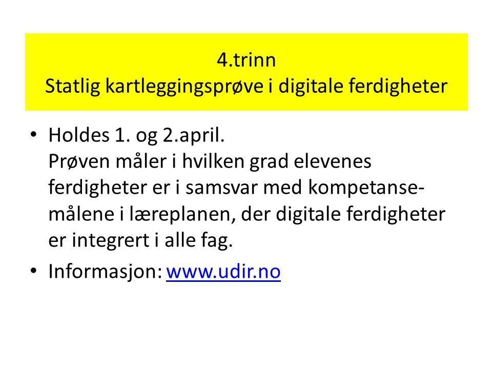 4.trinn Statlig kartleggingsprøve i digitale ferdigheter • Holdes 1. og 2.april. Prøven måler i hvilken grad elevenes ferdigheter er i samsvar med kom