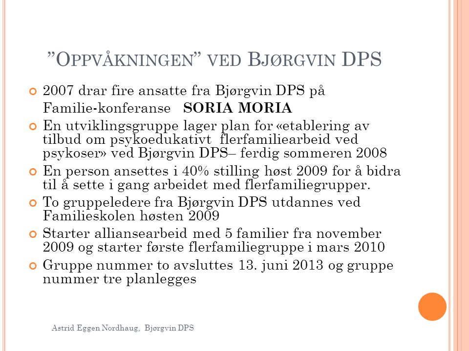 """""""O PPVÅKNINGEN """" VED B JØRGVIN DPS 2007 drar fire ansatte fra Bjørgvin DPS på Familie-konferanse SORIA MORIA En utviklingsgruppe lager plan for «etabl"""