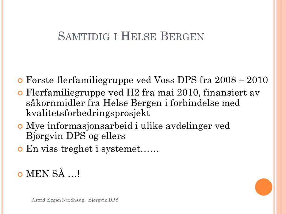 S AMTIDIG I H ELSE B ERGEN Første flerfamiliegruppe ved Voss DPS fra 2008 – 2010 Flerfamiliegruppe ved H2 fra mai 2010, finansiert av såkornmidler fra
