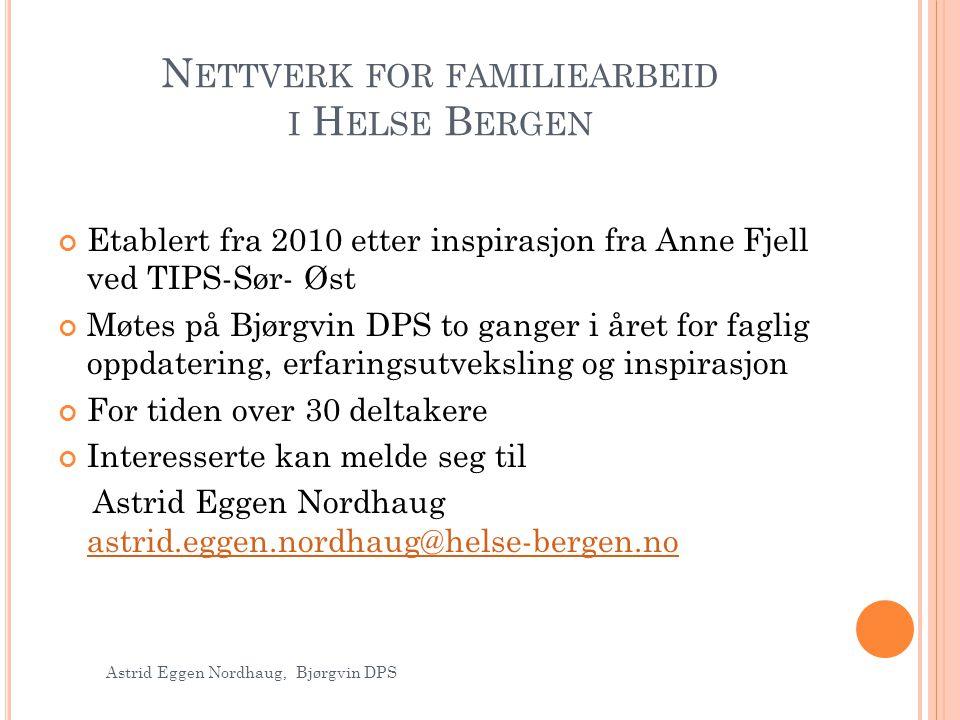 N ETTVERK FOR FAMILIEARBEID I H ELSE B ERGEN Etablert fra 2010 etter inspirasjon fra Anne Fjell ved TIPS-Sør- Øst Møtes på Bjørgvin DPS to ganger i år