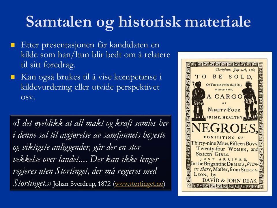 Samtalen og historisk materiale   Etter presentasjonen får kandidaten en kilde som han/hun blir bedt om å relatere til sitt foredrag.   Kan også b