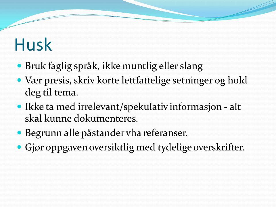 Husk  Bruk faglig språk, ikke muntlig eller slang  Vær presis, skriv korte lettfattelige setninger og hold deg til tema.  Ikke ta med irrelevant/sp
