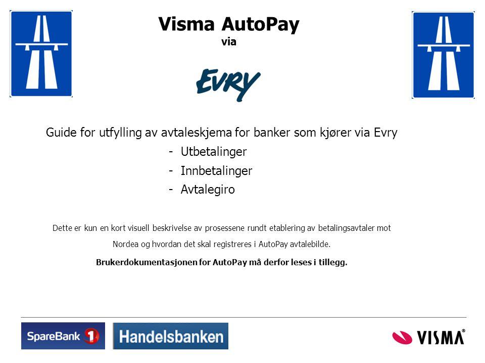 Visma AutoPay via Guide for utfylling av avtaleskjema for banker som kjører via Evry - Utbetalinger - Innbetalinger - Avtalegiro Dette er kun en kort
