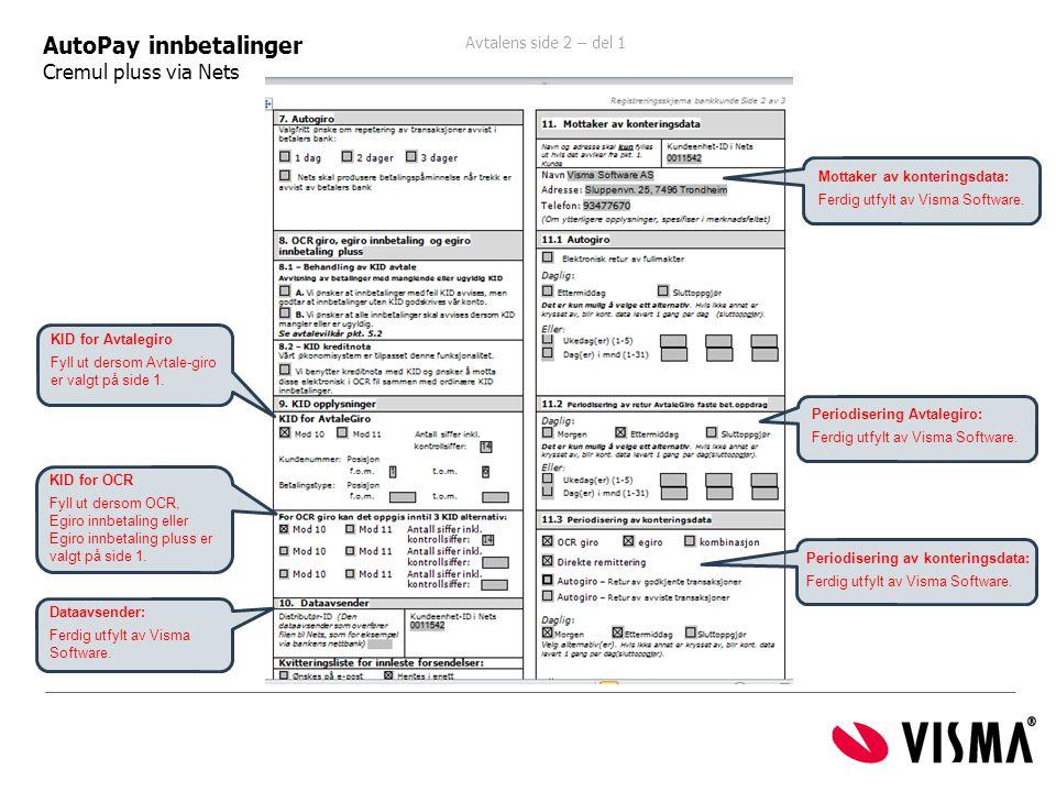 Avtalens side 2 – del 1 ide 1 AutoPay innbetalinger Cremul pluss via Nets KID for Avtalegiro Fyll ut dersom Avtale-giro er valgt på side 1. Periodiser