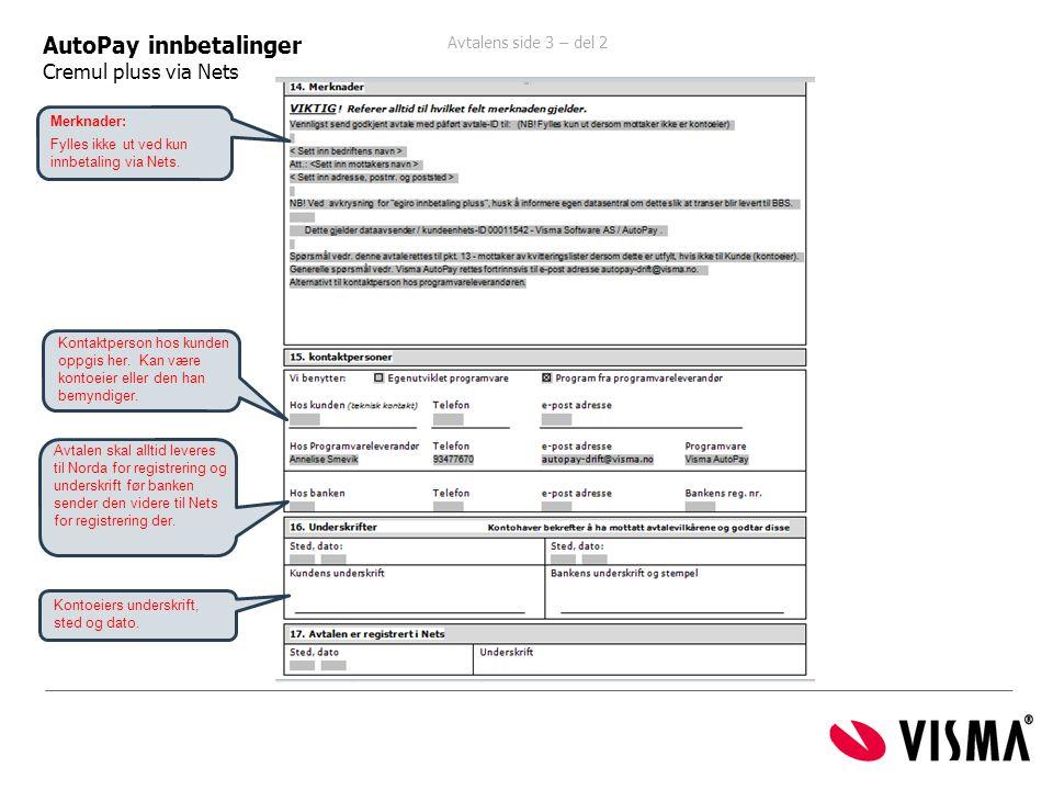 Avtalens side 3 – del 2 ide 1 AutoPay innbetalinger Cremul pluss via Nets Kontoeiers underskrift, sted og dato. Merknader: Fylles ikke ut ved kun innb
