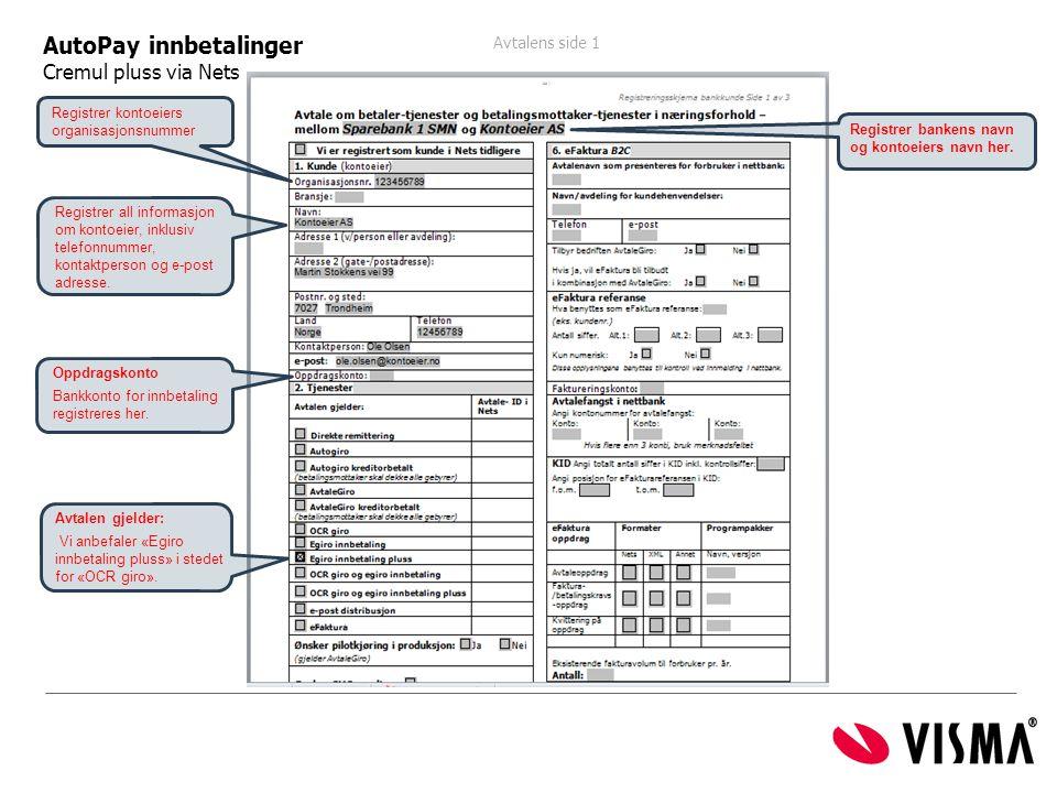 Avtalens side 1 ide 1 AutoPay innbetalinger Cremul pluss via Nets Avtalen gjelder: Vi anbefaler «Egiro innbetaling pluss» i stedet for «OCR giro». Reg