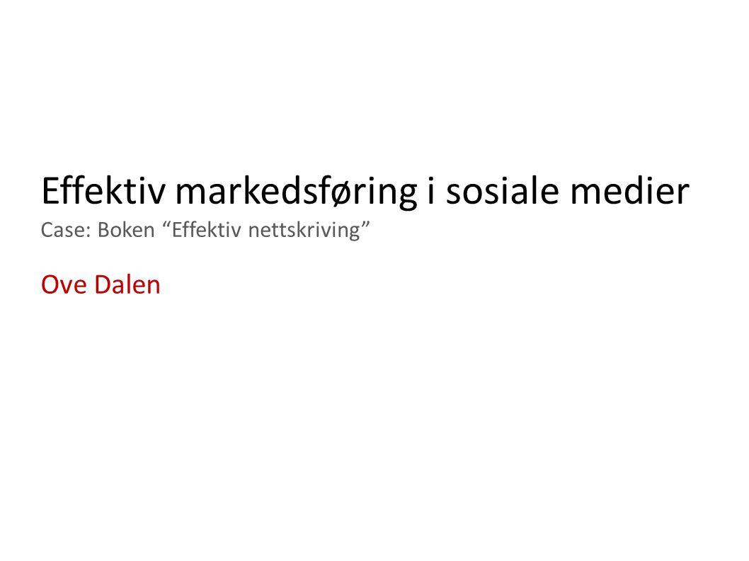"""Effektiv markedsføring i sosiale medier Case: Boken """"Effektiv nettskriving"""" Ove Dalen"""