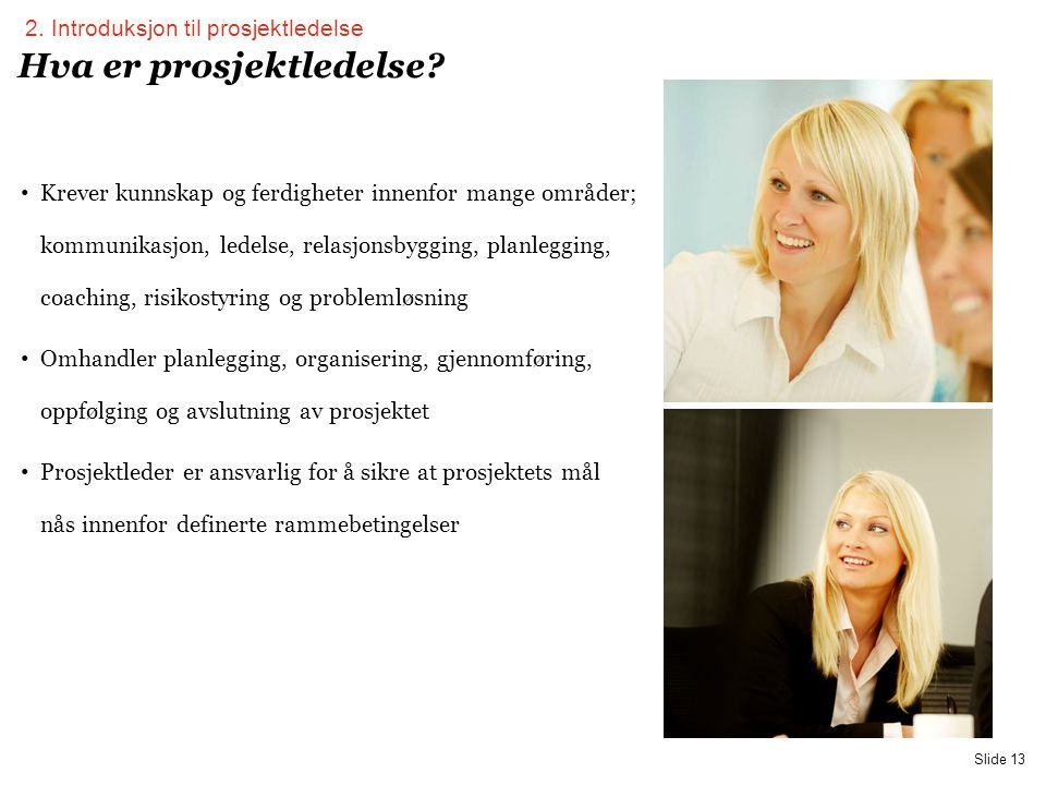 PwC Slide 13 Hva er prosjektledelse? • Krever kunnskap og ferdigheter innenfor mange områder; kommunikasjon, ledelse, relasjonsbygging, planlegging, c