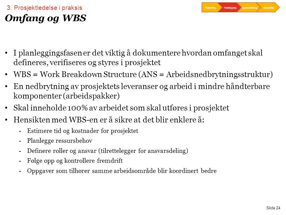 PwC Slide 24 Omfang og WBS • I planleggingsfasen er det viktig å dokumentere hvordan omfanget skal defineres, verifiseres og styres i prosjektet • WBS