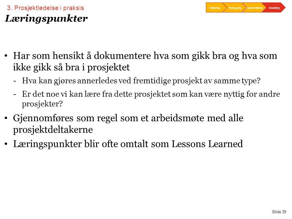 PwC Slide 39 Læringspunkter 3. Prosjektledelse i praksis • Har som hensikt å dokumentere hva som gikk bra og hva som ikke gikk så bra i prosjektet -Hv