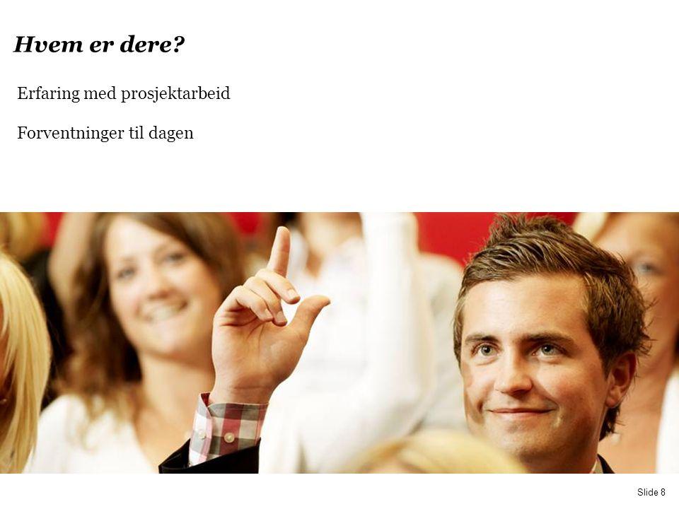 PwC Slide 8 Hvem er dere? Erfaring med prosjektarbeid Forventninger til dagen