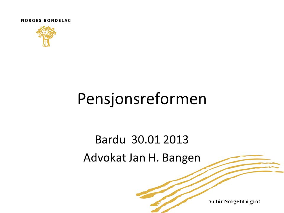 Tema •Ny alderspensjon etter pensjonsreformen •AFP i privat sektor •AFP i offentlig sektor •Tidligpensjon i jordbruket •Private pensjonsordninger – OTP/PSN •Uførepensjon og alderspensjon •Arbeidsavklaringspenger •Gjenlevendepensjon