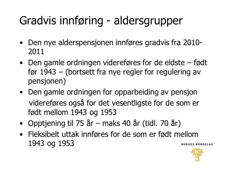 Gradvis innføring - aldersgrupper •Den nye alderspensjonen innføres gradvis fra 2010- 2011 •Den gamle ordningen videreføres for de eldste – født før 1