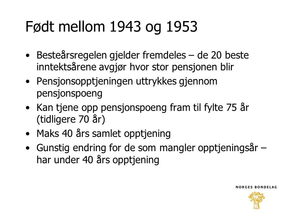 Født mellom 1943 og 1953 •Besteårsregelen gjelder fremdeles – de 20 beste inntektsårene avgjør hvor stor pensjonen blir •Pensjonsopptjeningen uttrykke