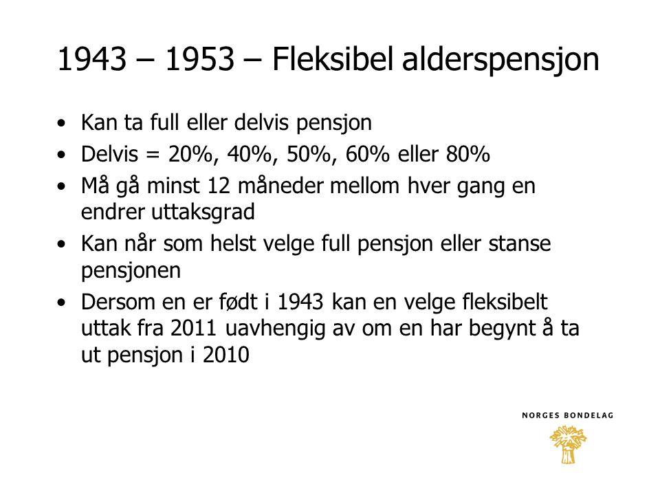 1943 – 1953 – Fleksibel alderspensjon •Kan ta full eller delvis pensjon •Delvis = 20%, 40%, 50%, 60% eller 80% •Må gå minst 12 måneder mellom hver gan