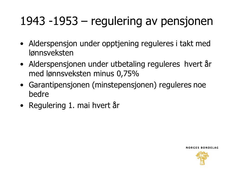 1943 -1953 – regulering av pensjonen •Alderspensjon under opptjening reguleres i takt med lønnsveksten •Alderspensjonen under utbetaling reguleres hve
