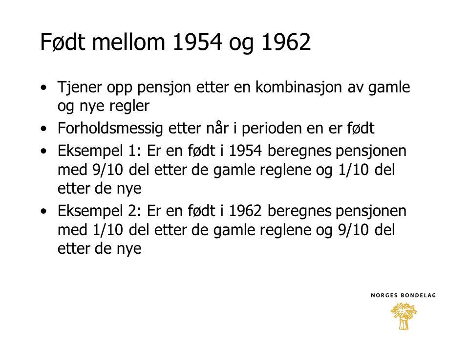 Født mellom 1954 og 1962 •Tjener opp pensjon etter en kombinasjon av gamle og nye regler •Forholdsmessig etter når i perioden en er født •Eksempel 1: