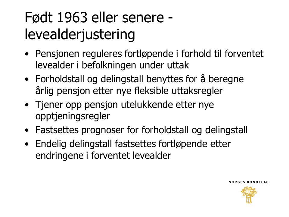 Født 1963 eller senere - levealderjustering •Pensjonen reguleres fortløpende i forhold til forventet levealder i befolkningen under uttak •Forholdstal