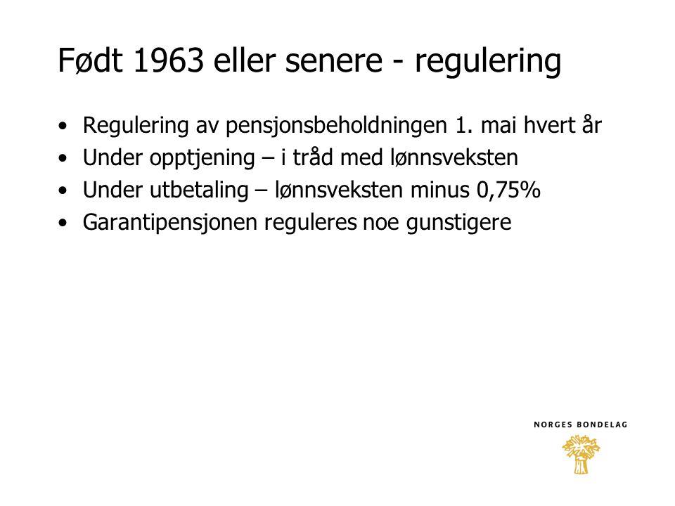 Født 1963 eller senere - regulering •Regulering av pensjonsbeholdningen 1. mai hvert år •Under opptjening – i tråd med lønnsveksten •Under utbetaling