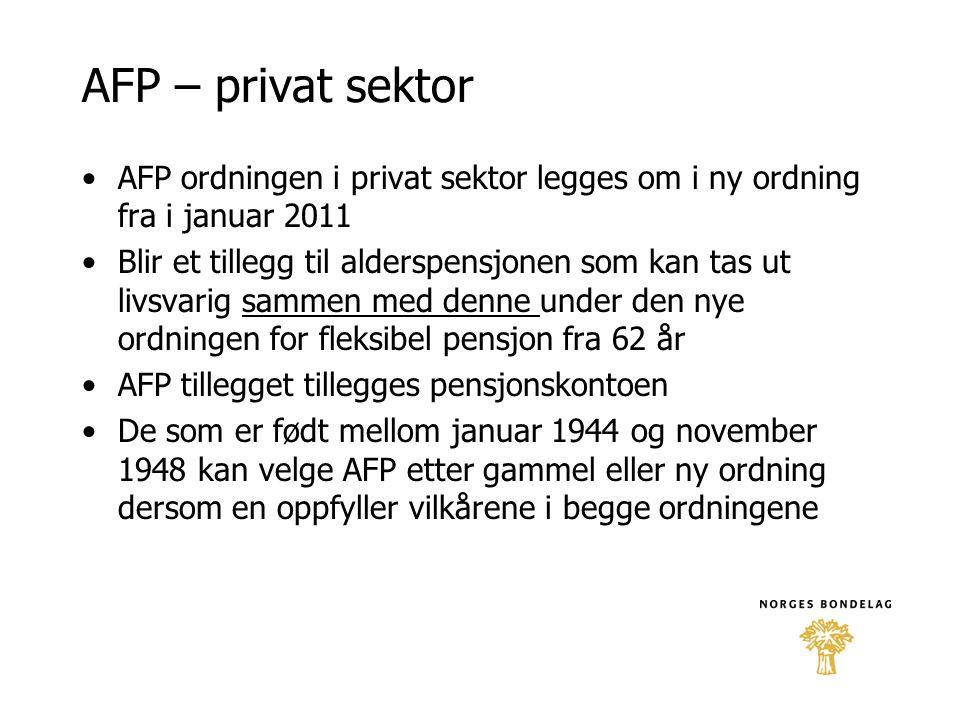 AFP – privat sektor •AFP ordningen i privat sektor legges om i ny ordning fra i januar 2011 •Blir et tillegg til alderspensjonen som kan tas ut livsva
