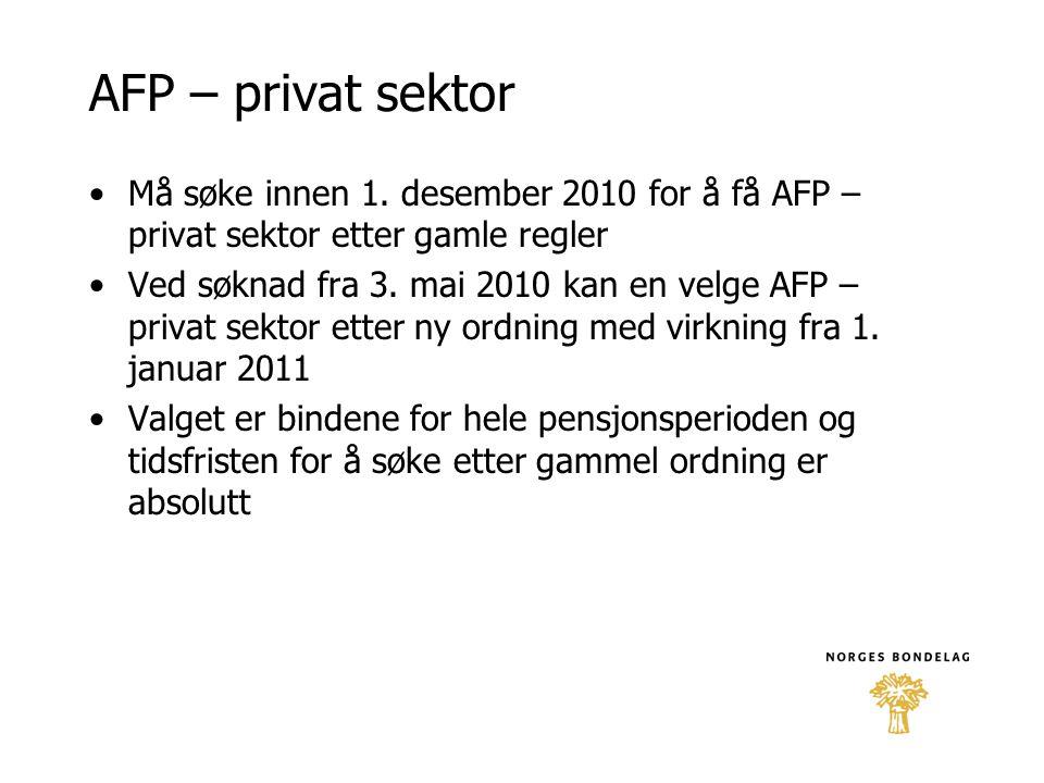 AFP – privat sektor •Må søke innen 1. desember 2010 for å få AFP – privat sektor etter gamle regler •Ved søknad fra 3. mai 2010 kan en velge AFP – pri