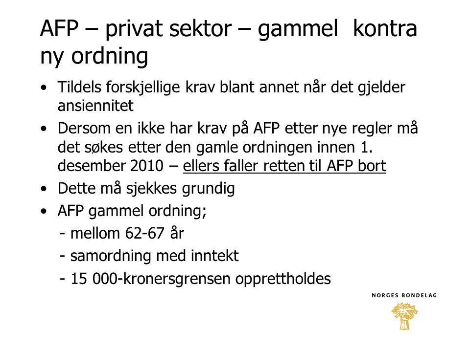 AFP – privat sektor – gammel kontra ny ordning •Tildels forskjellige krav blant annet når det gjelder ansiennitet •Dersom en ikke har krav på AFP ette