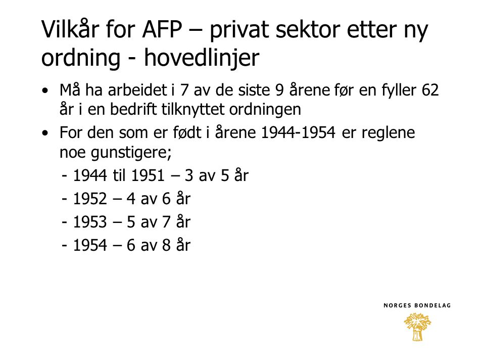 Vilkår for AFP – privat sektor etter ny ordning - hovedlinjer •Må ha arbeidet i 7 av de siste 9 årene før en fyller 62 år i en bedrift tilknyttet ordn