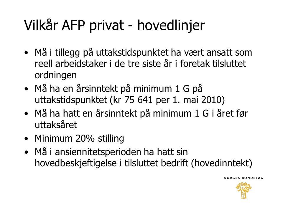 Vilkår AFP privat - hovedlinjer •Må i tillegg på uttakstidspunktet ha vært ansatt som reell arbeidstaker i de tre siste år i foretak tilsluttet ordnin