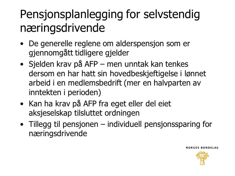 Pensjonsplanlegging for selvstendig næringsdrivende •De generelle reglene om alderspensjon som er gjennomgått tidligere gjelder •Sjelden krav på AFP –
