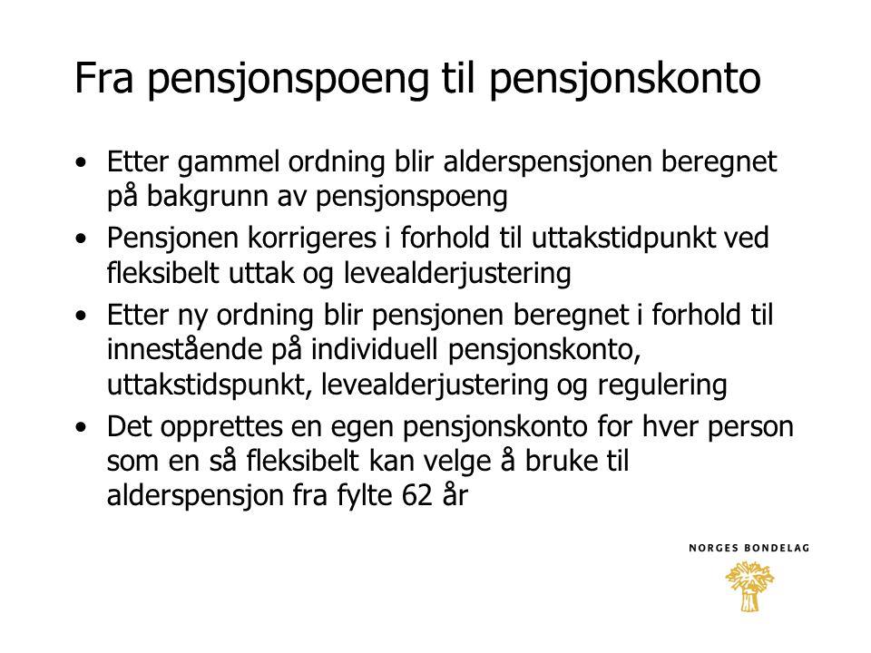 Fra pensjonspoeng til pensjonskonto •Etter gammel ordning blir alderspensjonen beregnet på bakgrunn av pensjonspoeng •Pensjonen korrigeres i forhold t