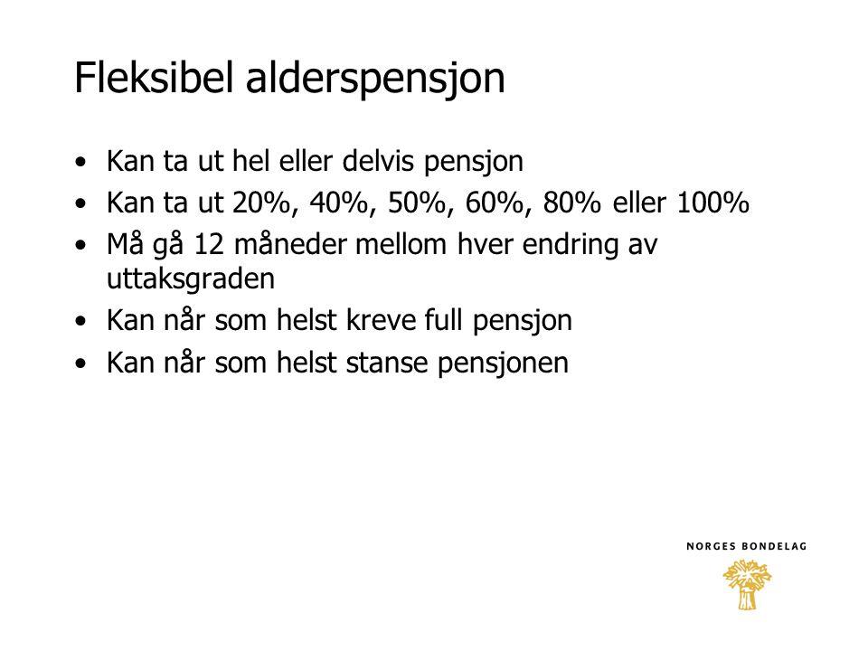 Fleksibel alderspensjon •Kan ta ut hel eller delvis pensjon •Kan ta ut 20%, 40%, 50%, 60%, 80% eller 100% •Må gå 12 måneder mellom hver endring av utt