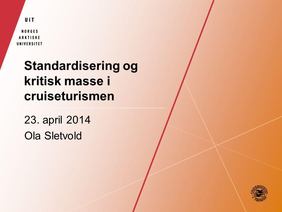 Standardisering og kritisk masse i cruiseturismen 23. april 2014 Ola Sletvold